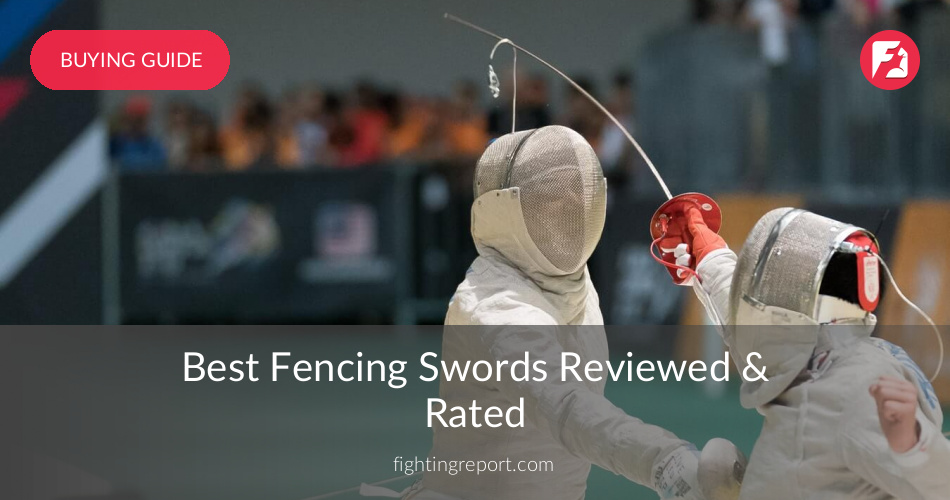 Fencing Swords Reviewed & Rated in 2019 | FightingReport